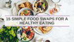 15 Simple Food Swaps for a Healthy Eating