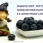 Diabetic Diet – Put These 13 Foods On Your Plate – P.S. Avoid These 13 Foods