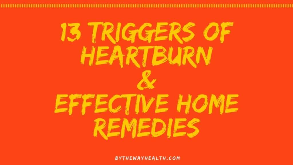 13 triggers of heartburn & effective home remedies