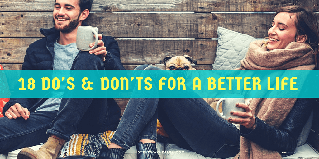18 DO'S & DON'TS FOR A BETTER LIFE