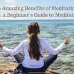 10 Amazing Benefits of Meditation (P.S. a Beginner's Guide to Meditation)
