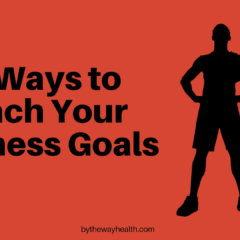 16 Ways To Reach Your Fitness Goals.