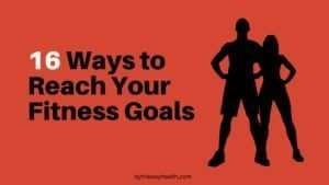 16 Ways To Reach Your Fitness Goals