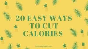 20 Easy Ways To Cut Calories From Your Diet