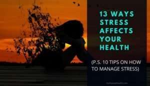 13 Ways Stress Affects Your Health (P.S. 10 Tips to Manage Stress)