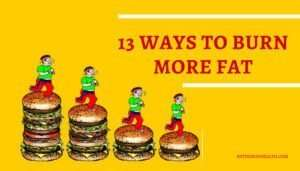 13 Genuine Ways to Burn More Fat