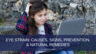 EYE STRAIN - CAUSES, SIGNS, PREVENTION, & NATURAL REMEDIES