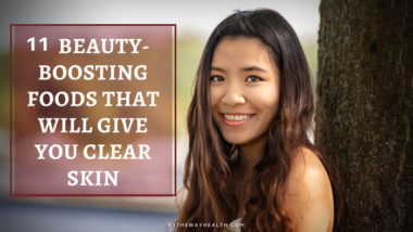 11 BEAUTY-BOOSTING FOODS THAT WILL GIVE YOU CLEAR SKIN