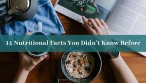 14 Nutritional Facts You Didn't Know Before