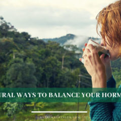 8 NATURAL WAYS TO BALANCE YOUR HORMONES