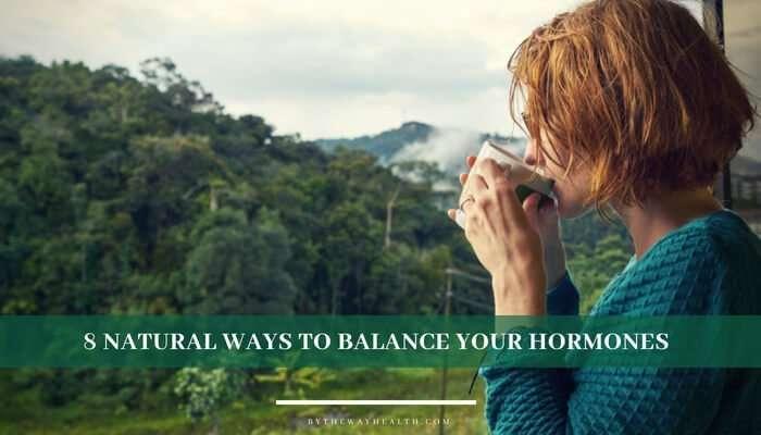 8 NATURAL WAYS TO BALANCE YOUR HORMONES